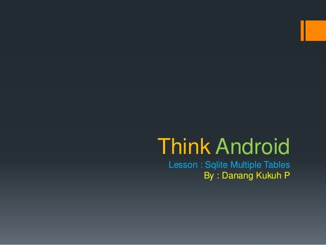 Think Android Lesson : Sqlite Multiple Tables By : Danang Kukuh P