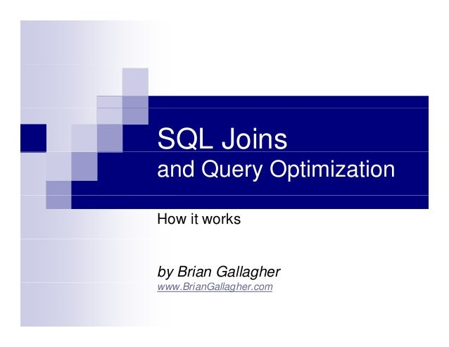 SQL Joinsand Query OptimizationHow it worksby Brian Gallagherwww.BrianGallagher.com         G