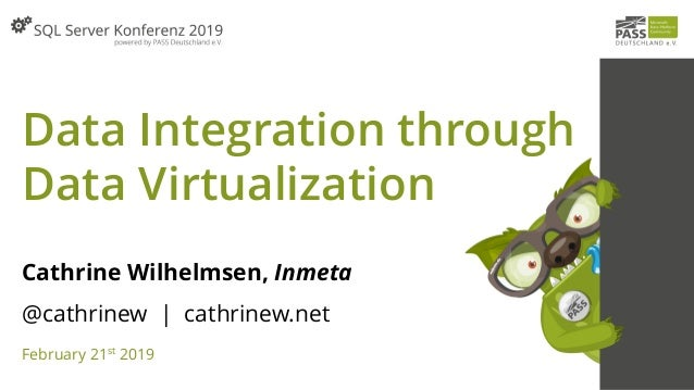 Data Integration through Data Virtualization Cathrine Wilhelmsen, Inmeta @cathrinew | cathrinew.net February 21st 2019