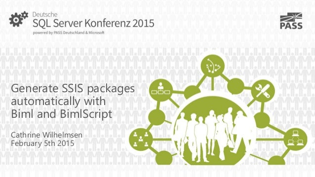 Generate SSIS packages automatically with Biml and BimlScript Cathrine Wilhelmsen February 5th 2015