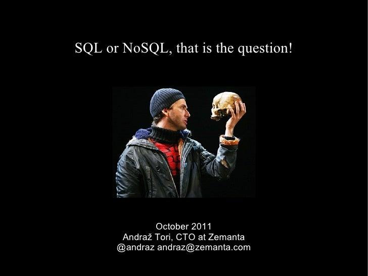 SQL or NoSQL, that is the question! October 2011 Andraž Tori, CTO at Zemanta @andraz andraz@zemanta.com