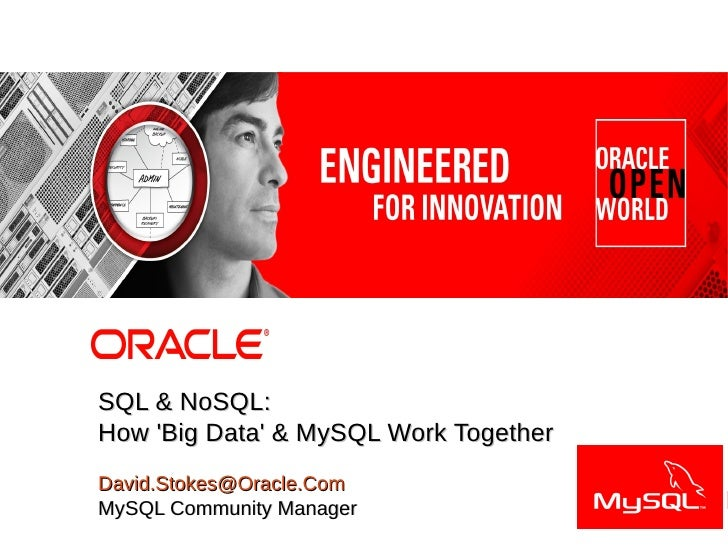 Dave StokesMySQL Community ManagerDavid.Stokes@Oracle.com                SQL & NoSQL:                How Big Data & MySQL ...