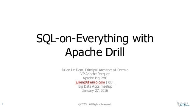 © 2015.  All Rights Reserved.1 SQL-on-Everything with  Apache Drill Julien Le Dem, Principal Architect at D...