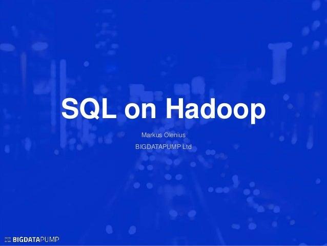 SQL on Hadoop Markus Olenius BIGDATAPUMP Ltd