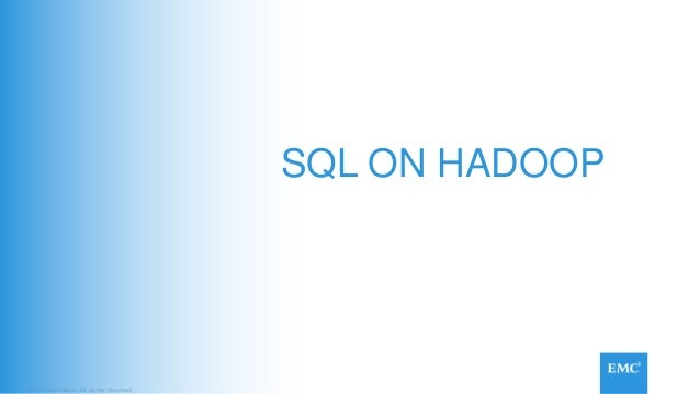 EMC Corporation All rights reserved SQL ON HADOOP