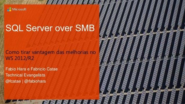 Fabio Hara e Fabricio Catae Technical Evangelists @fcatae | @fabiohara Como tirar vantagem das melhorias no WS 2012/R2