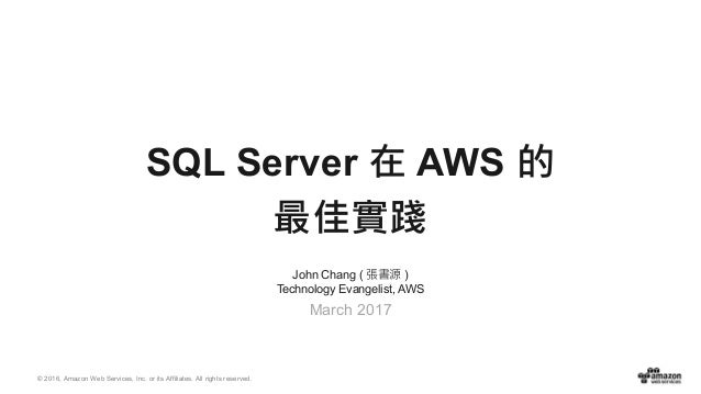 © 2016, Amazon Web Services, Inc. or its Affiliates. All rights reserved. John Chang ( 張書源 ) Technology Evangelist, AWS Ma...