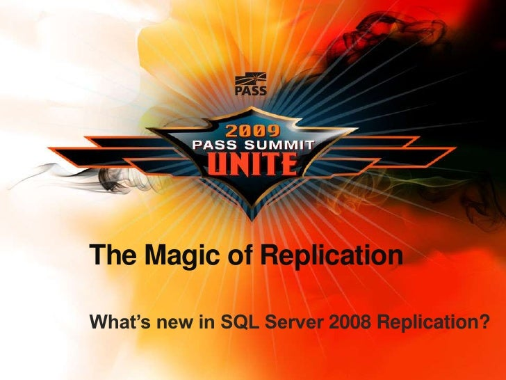 The Magic of Replication<br />What's new in SQL Server 2008 Replication?<br />