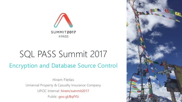 SQL PASS Summit 2017 Hiram Fleitas Universal Property & Casualty Insurance Company UPCIC Internal: hiram/summit2017 Public...