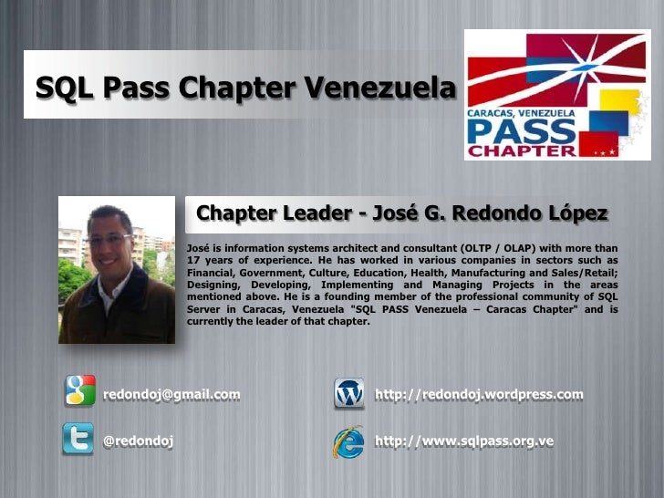 SQL Pass Chapter Venezuela<br />Chapter Leader - José G. Redondo López<br />José is information systems architect and cons...