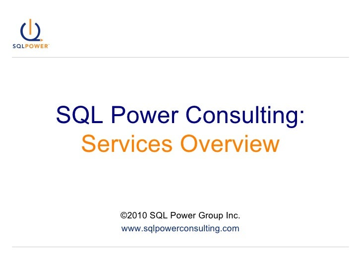SQL Power Consulting:   Services Overview ©2010 SQL Power Group Inc. www.sqlpowerconsulting.com