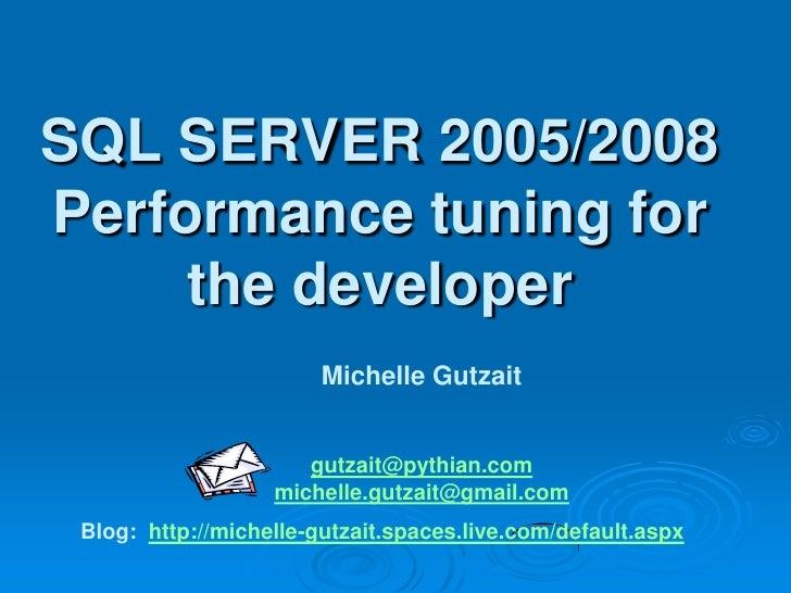 SQL SERVER 2005/2008 Performance tuning for      the developer                         Michelle Gutzait                   ...