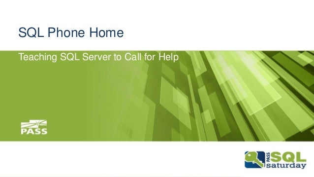 SQL Phone Home Teaching SQL Server to Call for Help