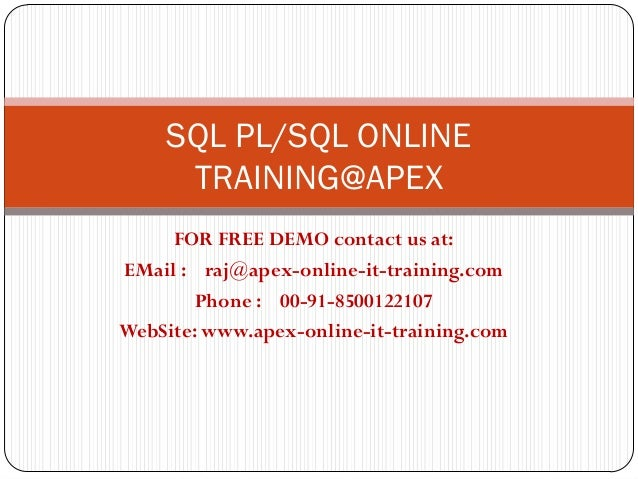 SQL PL/SQL ONLINE     TRAINING@APEX     FOR FREE DEMO contact us at:EMail : raj@apex-online-it-training.com        Phone :...