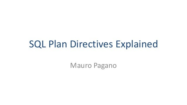 SQL Plan Directives Explained Mauro Pagano
