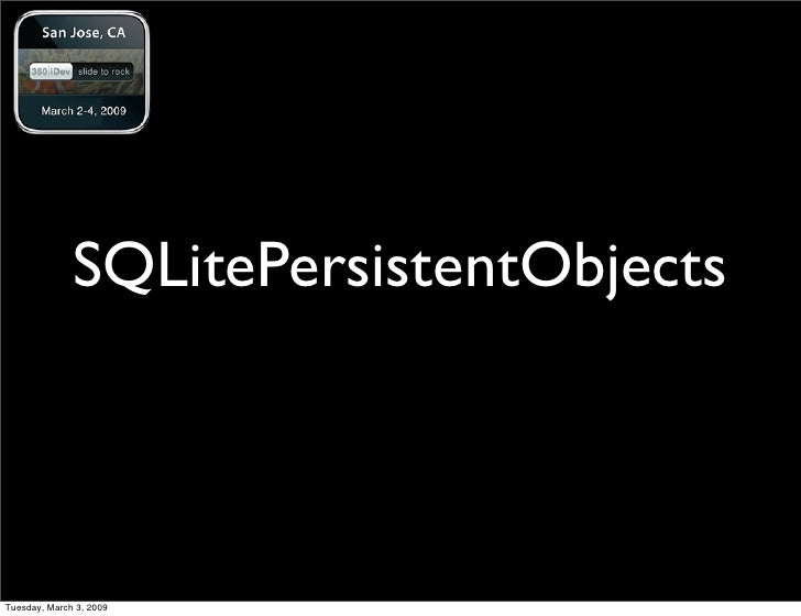 SQLitePersistentObjects    Tuesday, March 3, 2009