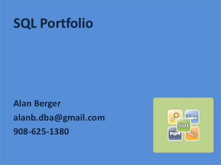 SQL Portfolio<br />Alan Berger<br />alanb.dba@gmail.com<br />908-625-1380<br />