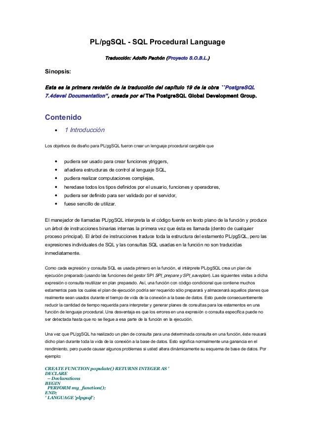 PL/pgSQL - SQL Procedural Language Traducción: Adolfo Pachón (Proyecto S.O.B.L.) Sinopsis: Esta es la primera revisión de ...