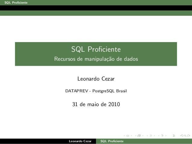 SQL Proficiente SQL Proficiente Recursos de manipula¸c˜ao de dados Leonardo Cezar DATAPREV - PostgreSQL Brasil 31 de maio de...