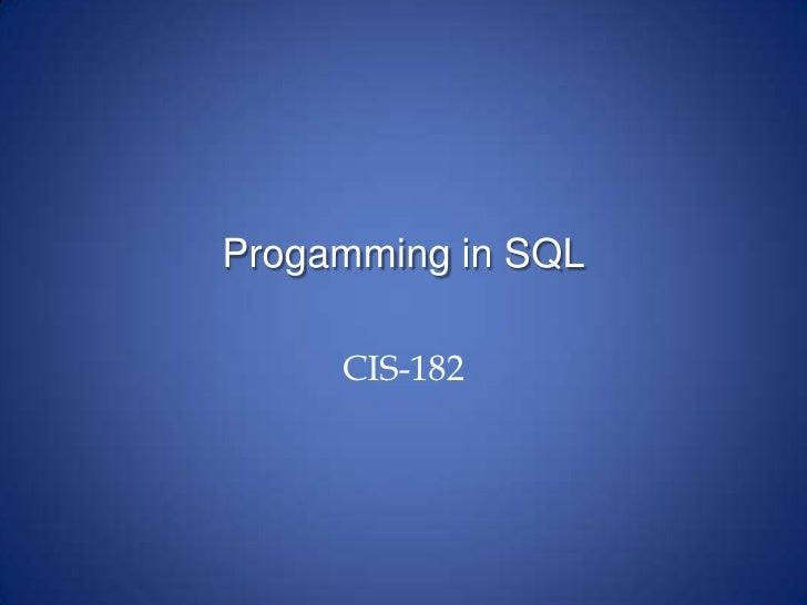 Progamming in SQL<br />CIS-182<br />