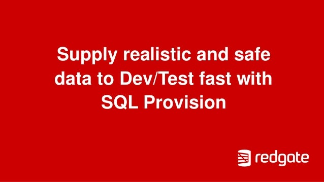 Supply realistic and safe data to Dev/Test fast with SQL Provision