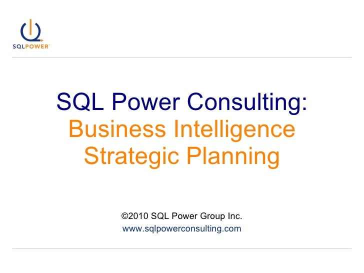 SQL Power Consulting: Business Intelligence Strategic Planning ©2010 SQL Power Group Inc. www.sqlpowerconsulting.com