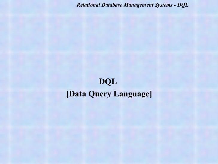 <ul><li>DQL  </li></ul><ul><li>[Data Query Language] </li></ul>