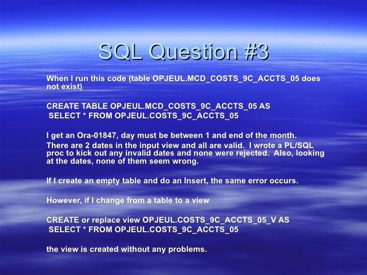 SQL Question #3 When I run this code (table OPJEUL.MCD_COSTS_9C_ACCTS_05 does not exist) CREATE TABLE OPJEUL.MCD_COSTS_9C_...