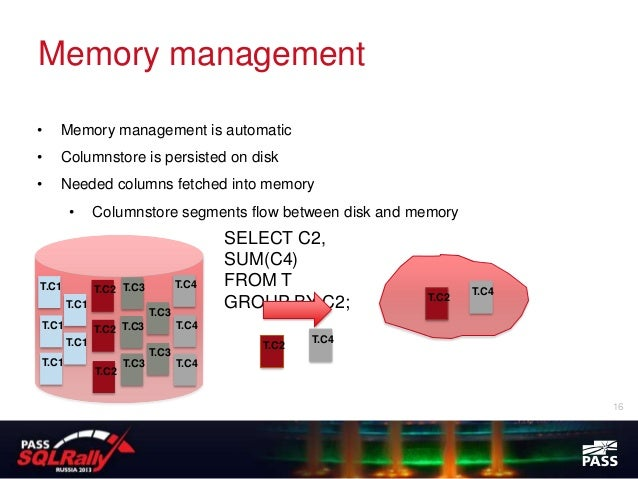Memory management•      Memory management is automatic•      Columnstore is persisted on disk•      Needed columns fetched...