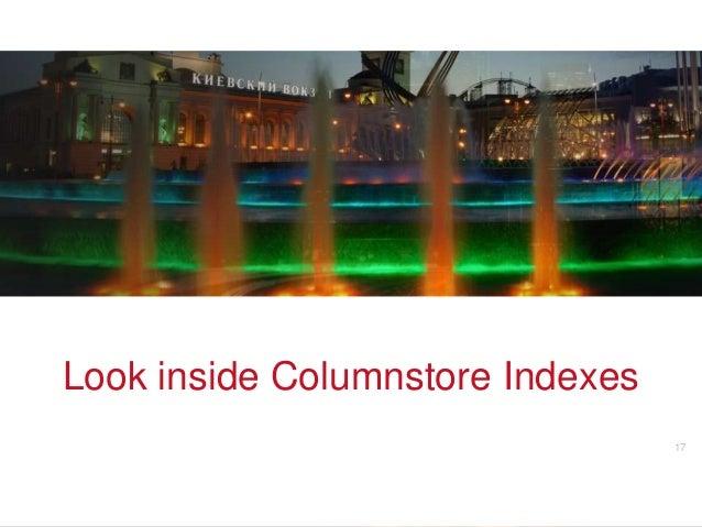 Look inside Columnstore Indexes               v                  17