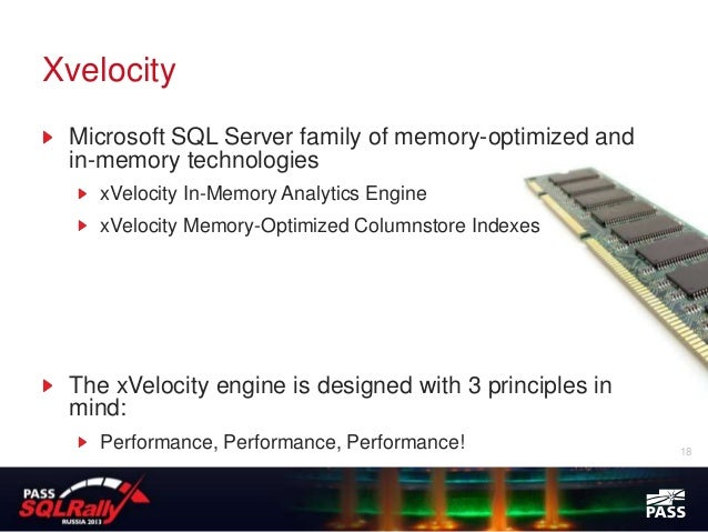 Xvelocity Microsoft SQL Server family of memory-optimized and in-memory technologies    xVelocity In-Memory Analytics Engi...