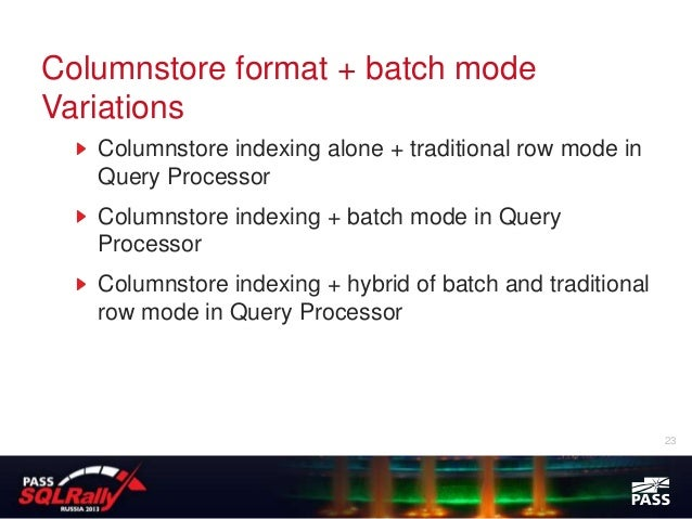 Columnstore format + batch modeVariations   Columnstore indexing alone + traditional row mode in   Query Processor   Colum...
