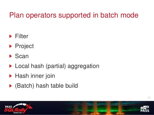 Plan operators supported in batch mode Filter Project Scan Local hash (partial) aggregation Hash inner join (Batch) hash t...