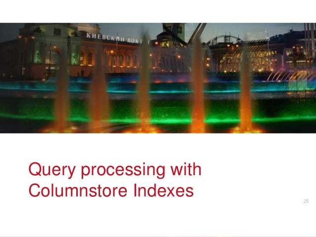 Query processing withColumnstore Indexes               v        25