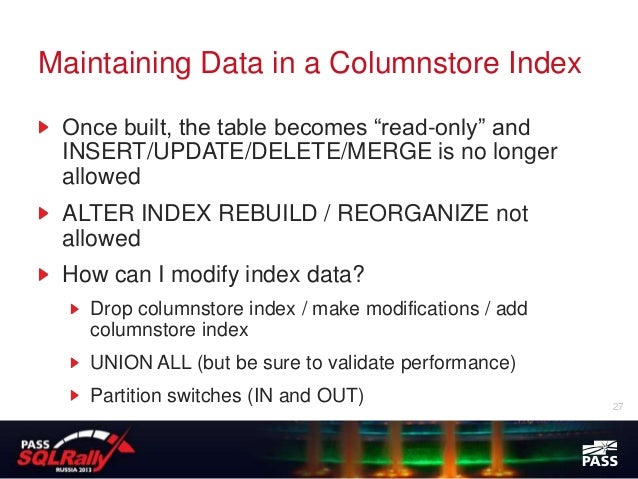 """Maintaining Data in a Columnstore Index Once built, the table becomes """"read-only"""" and INSERT/UPDATE/DELETE/MERGE is no lon..."""