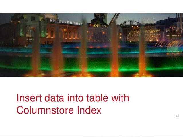 Insert data into table withColumnstore Index v           28