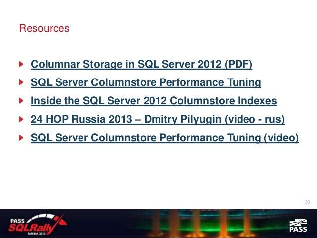 Resources  Columnar Storage in SQL Server 2012 (PDF)  SQL Server Columnstore Performance Tuning  Inside the SQL Server 201...