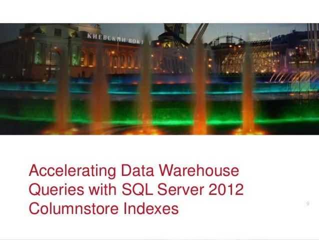 Accelerating Data WarehouseQueries with SQL Server 2012                  v            9Columnstore Indexes