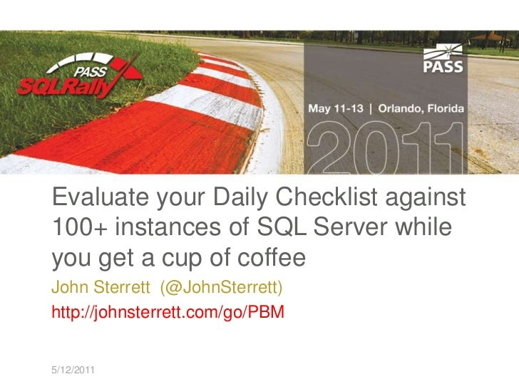 Evaluate your Daily Checklist against 100+ instances of SQL Server while you get a cup of coffee<br />John Sterrett  (@Joh...
