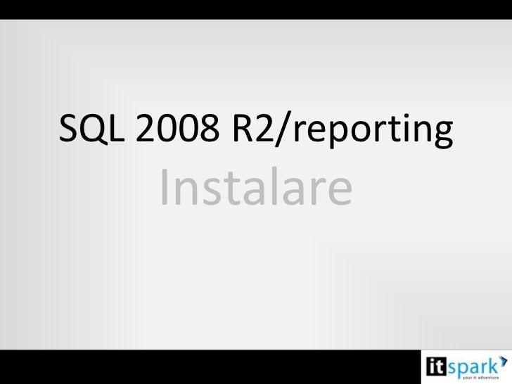 SQL 2008 R2/reporting     Instalare