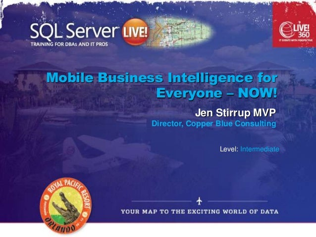 Mobile Business Intelligence for              Everyone – NOW!                         Jen Stirrup MVP              Directo...