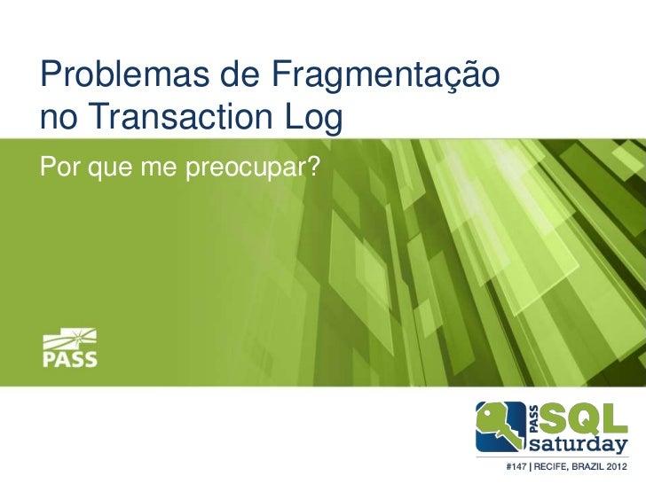 Problemas de Fragmentaçãono Transaction LogPor que me preocupar?