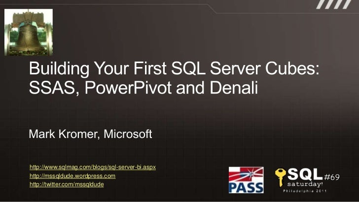 Building Your First SQL Server Cubes: SSAS, PowerPivot and Denali <br />Mark Kromer, Microsoft<br />http://www.sqlmag.com/...