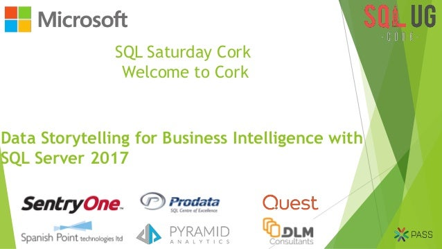 SQL Saturday Cork Welcome to Cork Data Storytelling for Business Intelligence with SQL Server 2017