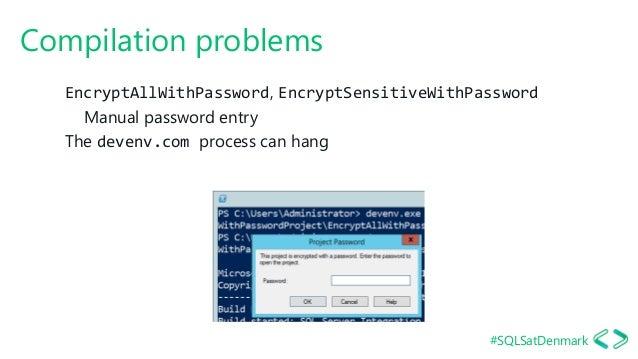 #SQLSatDenmark Compilation problems EncryptAllWithPassword, EncryptSensitiveWithPassword Manual password entry The devenv....