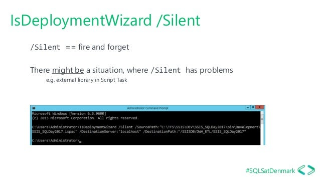 #SQLSatDenmark IsDeploymentWizard /Silent /Silent == fire and forget There might be a situation, where /Silent has problem...