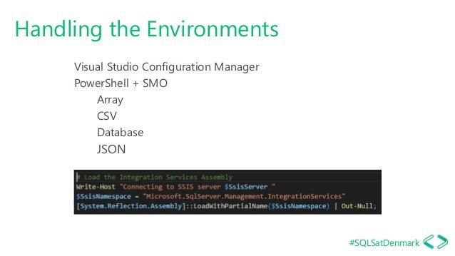 #SQLSatDenmark Handling the Environments Visual Studio Configuration Manager PowerShell + SMO Array CSV Database JSON