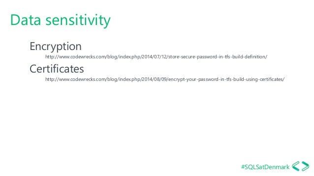 #SQLSatDenmark Data sensitivity Encryption http://www.codewrecks.com/blog/index.php/2014/07/12/store-secure-password-in-tf...