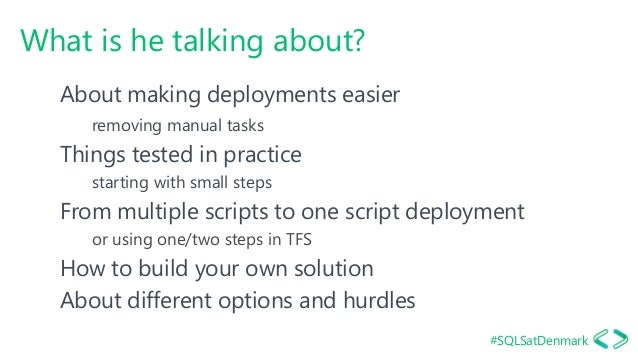 #SQLSatDenmark What is he talking about? About making deployments easier removing manual tasks Things tested in practice s...