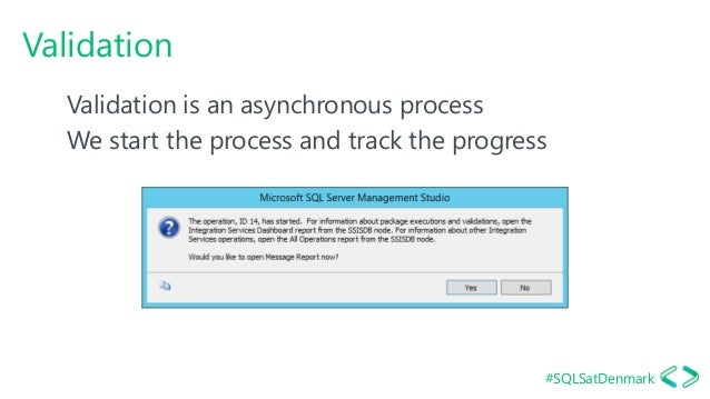 #SQLSatDenmark Validation Validation is an asynchronous process We start the process and track the progress